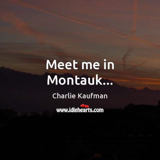 Meet me in Montauk… Image