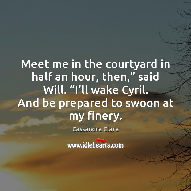 "Meet me in the courtyard in half an hour, then,"" said Will. "" Image"