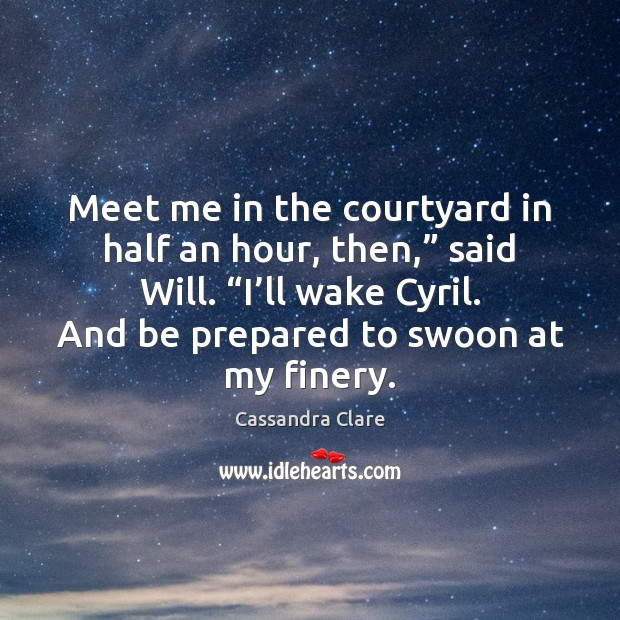 """Meet me in the courtyard in half an hour, then,"""" said Will. """" Image"""