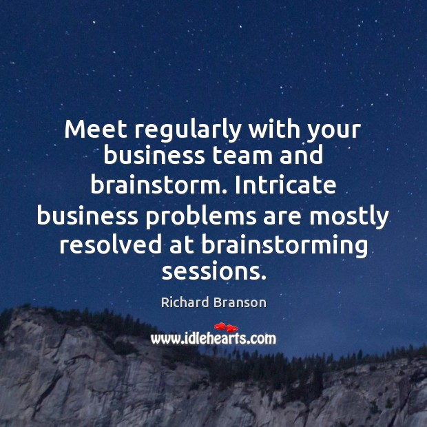 Meet regularly with your business team and brainstorm. Intricate business problems are Image