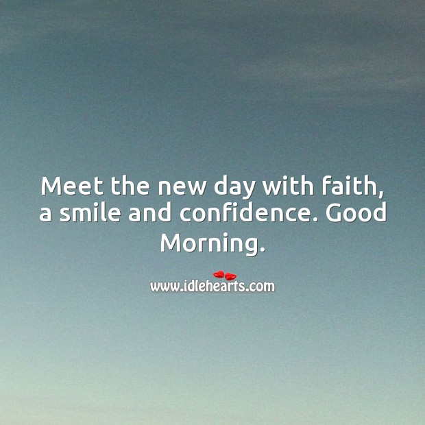 Meet the new day with faith, a smile and confidence. Good Morning. Confidence Quotes Image