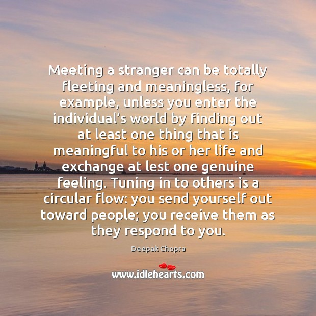 Meeting a stranger can be totally fleeting and meaningless, for example, unless Image
