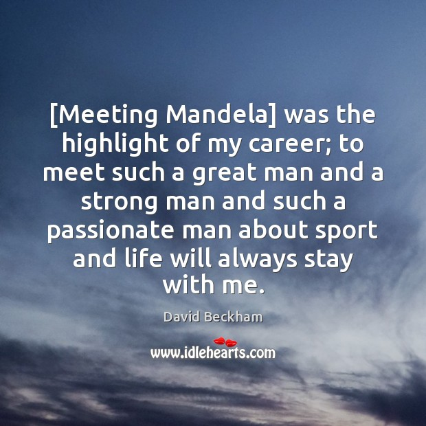 [Meeting Mandela] was the highlight of my career; to meet such a David Beckham Picture Quote