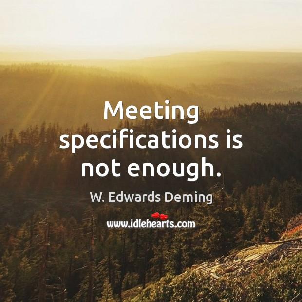Meeting specifications is not enough. Image
