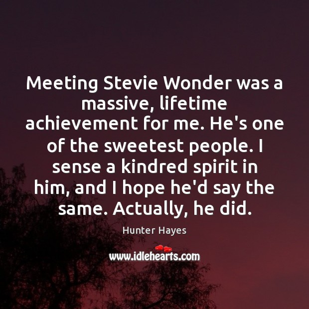 Meeting Stevie Wonder was a massive, lifetime achievement for me. He's one Hunter Hayes Picture Quote