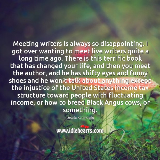 Meeting writers is always so disappointing. I got over wanting to meet Image