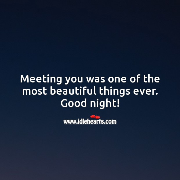 Meeting you was one of the most beautiful things ever. Good night! Good Night Quotes for Him Image