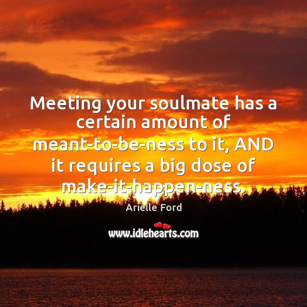 Image, Meeting your soulmate has a certain amount of meant-to-be-ness to it, AND