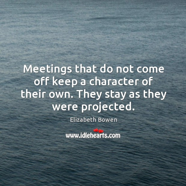 Meetings that do not come off keep a character of their own. Image