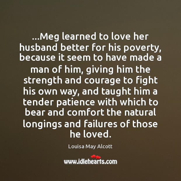 Image, …Meg learned to love her husband better for his poverty, because it