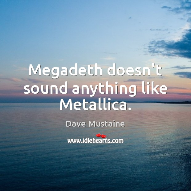 Megadeth doesn't sound anything like Metallica. Image