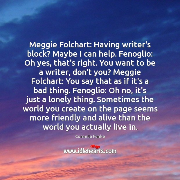 Cornelia Funke Picture Quote image saying: Meggie Folchart: Having writer's block? Maybe I can help. Fenoglio: Oh yes,