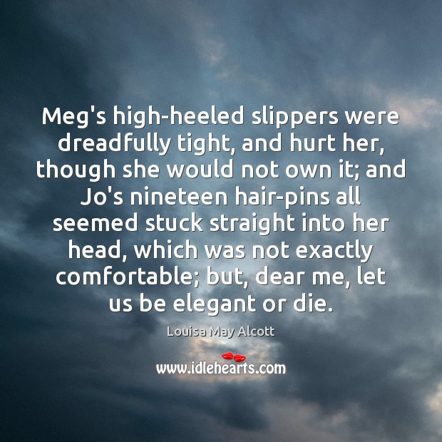 Image, Meg's high-heeled slippers were dreadfully tight, and hurt her, though she would