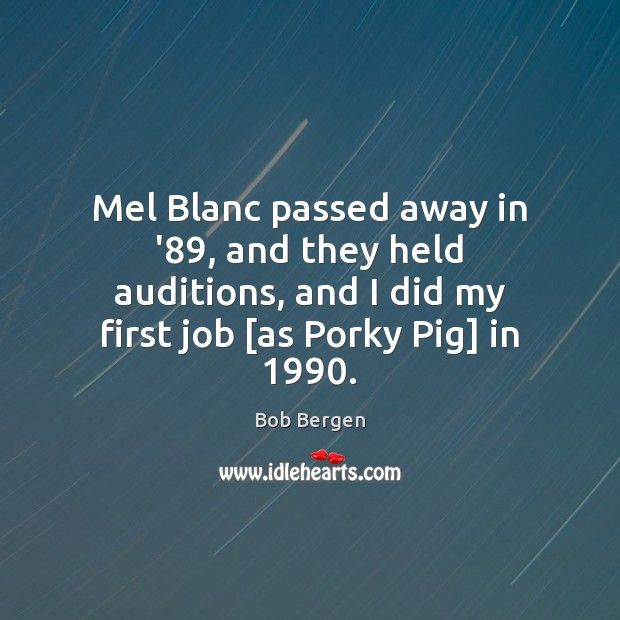 Image, Mel Blanc passed away in '89, and they held auditions, and I