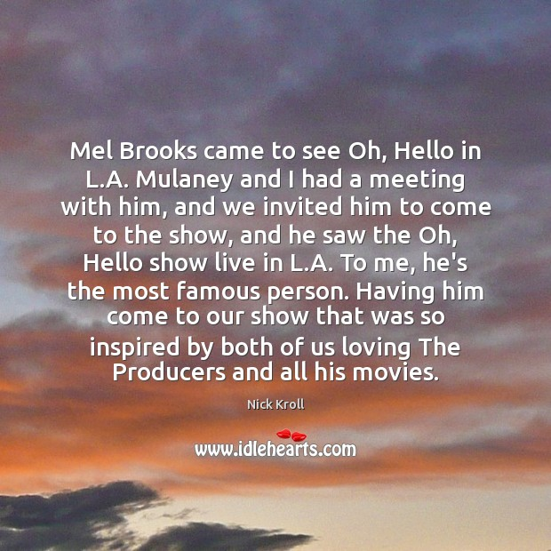 Mel Brooks came to see Oh, Hello in L.A. Mulaney and Nick Kroll Picture Quote