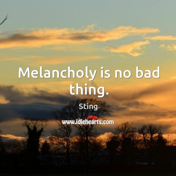 Melancholy is no bad thing. Image