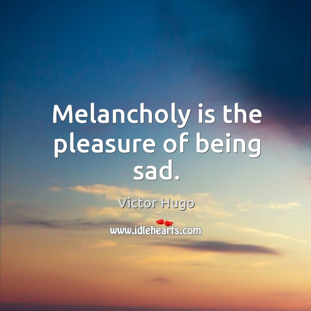 Melancholy is the pleasure of being sad. Image