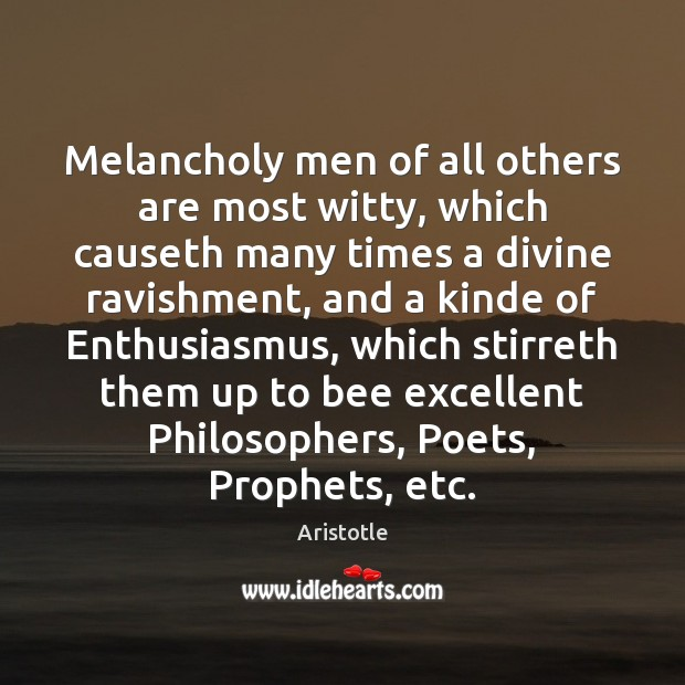 Image, Melancholy men of all others are most witty, which causeth many times