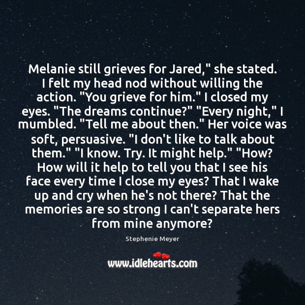 "Image, Melanie still grieves for Jared,"" she stated. I felt my head nod"