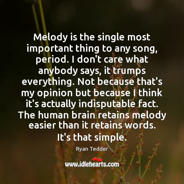 Image, Melody is the single most important thing to any song, period. I