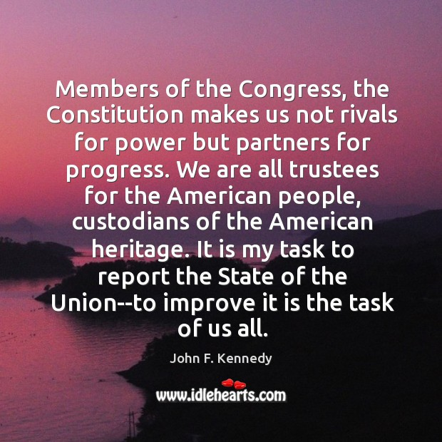 Members of the Congress, the Constitution makes us not rivals for power Image