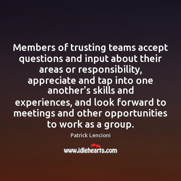 Members of trusting teams accept questions and input about their areas or Patrick Lencioni Picture Quote