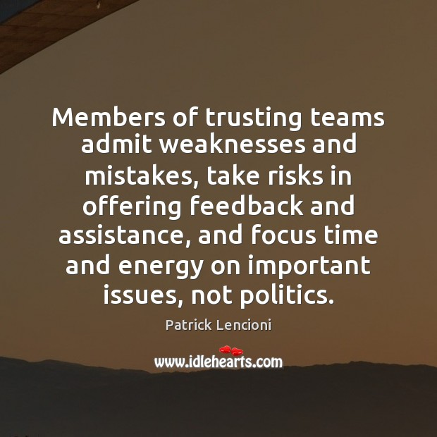 Members of trusting teams admit weaknesses and mistakes, take risks in offering Patrick Lencioni Picture Quote