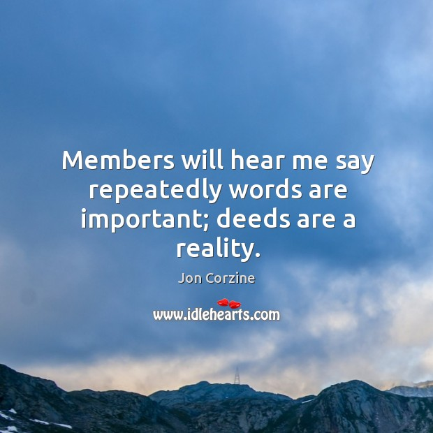 Members will hear me say repeatedly words are important; deeds are a reality. Image
