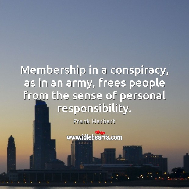 Membership in a conspiracy, as in an army, frees people from the Frank Herbert Picture Quote