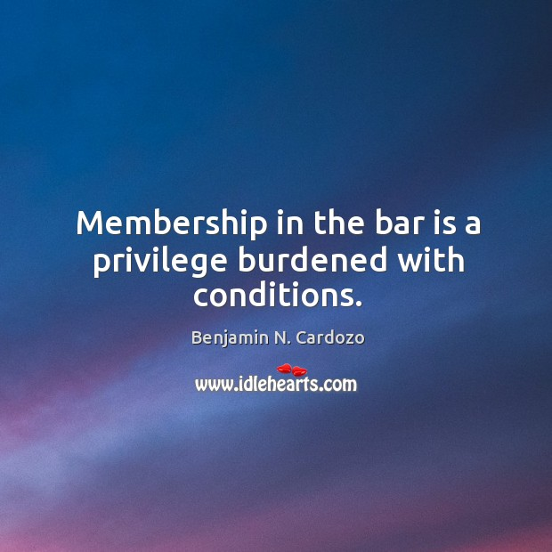 Image, Membership in the bar is a privilege burdened with conditions.