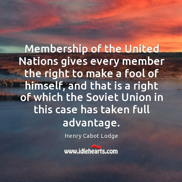 Membership of the united nations gives every member the right to make a fool of himself Image
