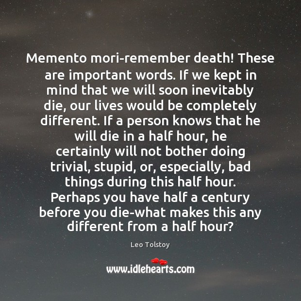 Memento mori-remember death! These are important words. If we kept in mind Image