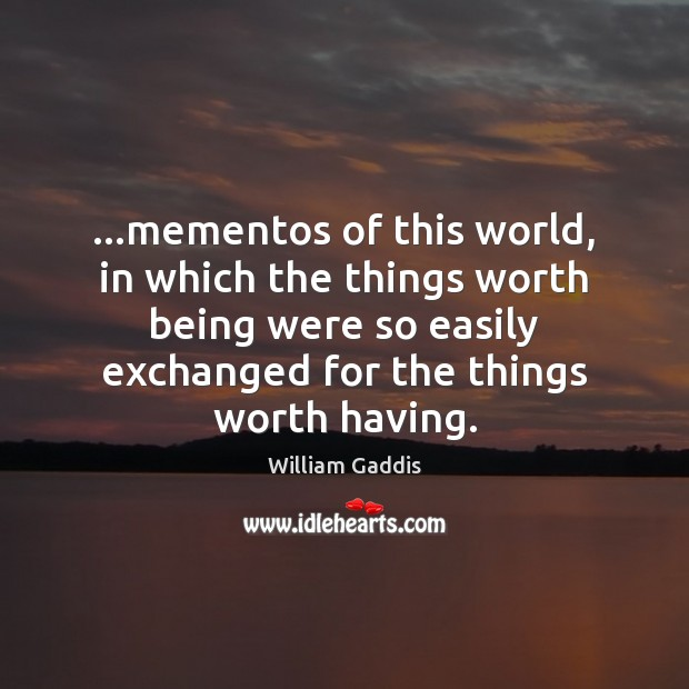 …mementos of this world, in which the things worth being were so Image