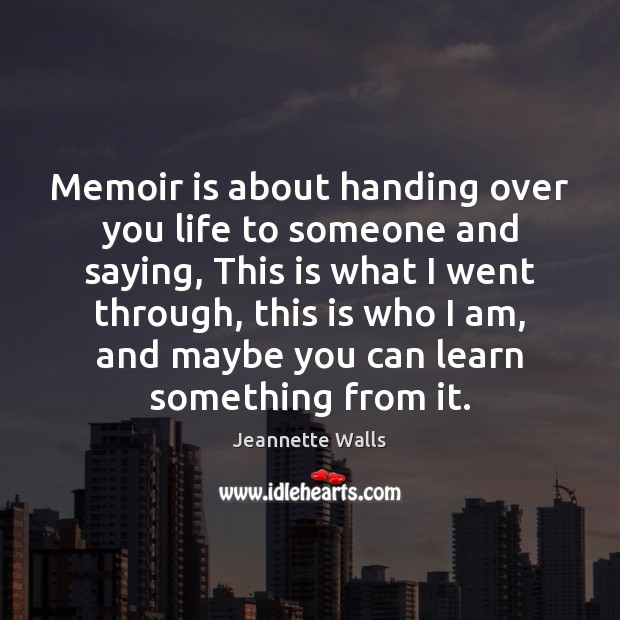 Memoir is about handing over you life to someone and saying, This Image