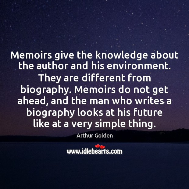 Memoirs give the knowledge about the author and his environment. They are Arthur Golden Picture Quote