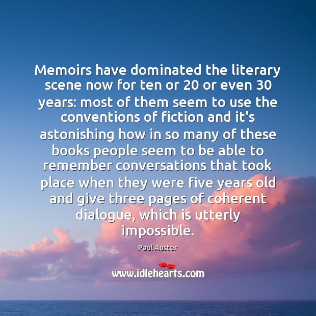 Memoirs have dominated the literary scene now for ten or 20 or even 30 Paul Auster Picture Quote