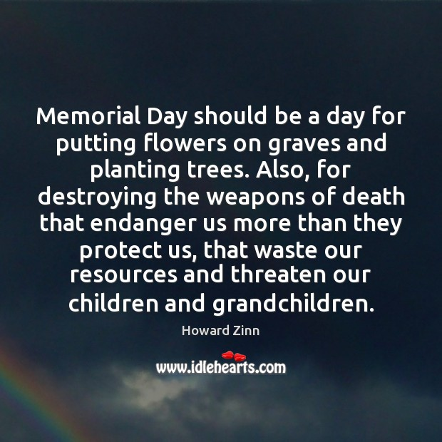 Memorial Day should be a day for putting flowers on graves and Memorial Day Quotes Image