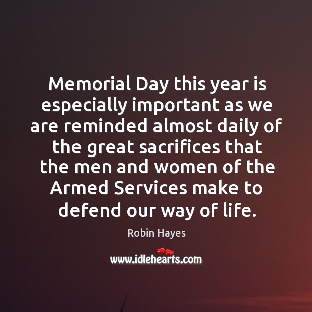 Memorial day this year is especially important as we are reminded almost daily of the great sacrifices Memorial Day Quotes Image