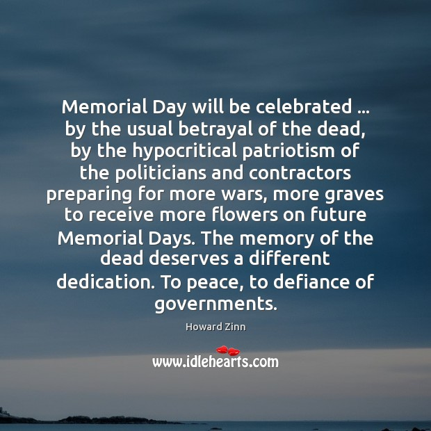 Memorial Day will be celebrated … by the usual betrayal of the dead, Howard Zinn Picture Quote