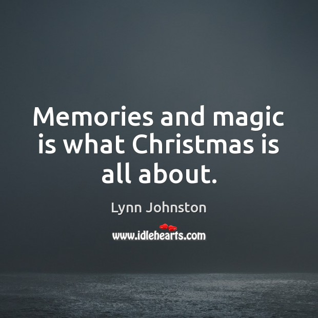 Memories and magic is what Christmas is all about. Christmas Quotes Image