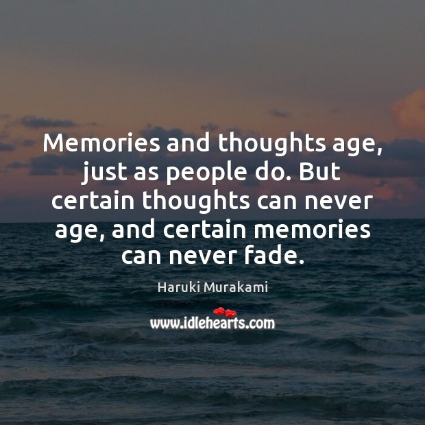 Memories and thoughts age, just as people do. But certain thoughts can Image