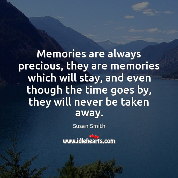 Image, Memories are always precious, they are memories which will stay, and even