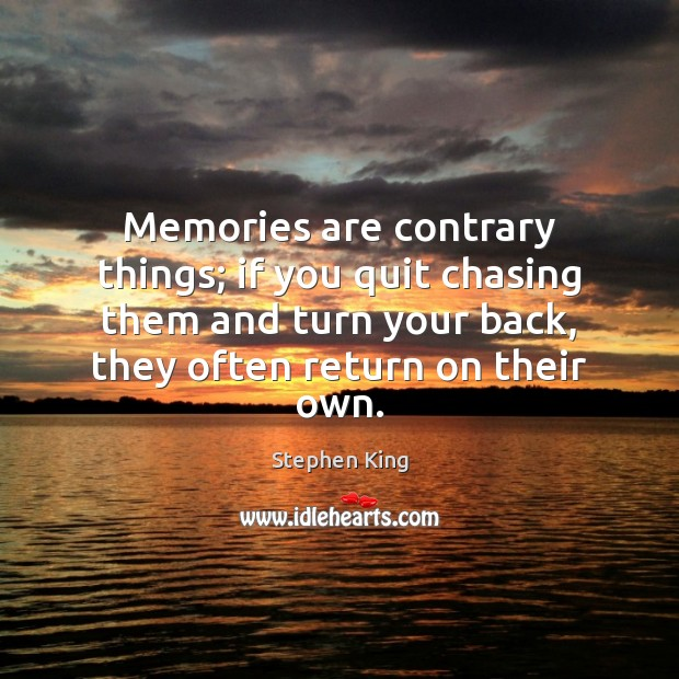 Image, Memories are contrary things; if you quit chasing them and turn your