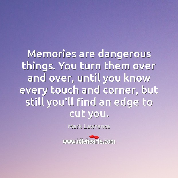 Mark Lawrence Picture Quote image saying: Memories are dangerous things. You turn them over and over, until you