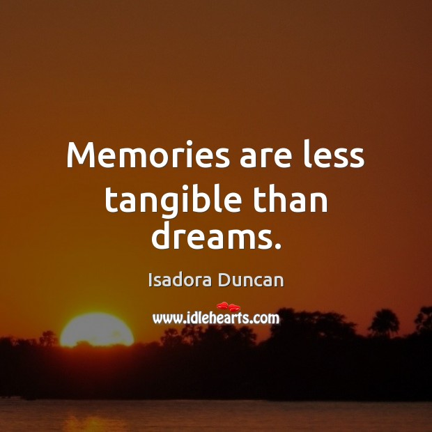 Image, Memories are less tangible than dreams.