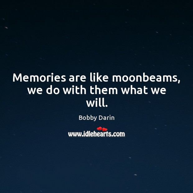 Image, Memories are like moonbeams, we do with them what we will.