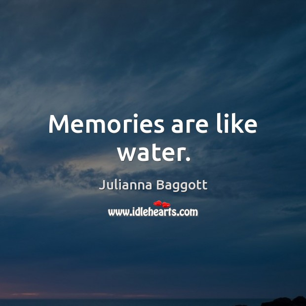 Memories are like water. Julianna Baggott Picture Quote
