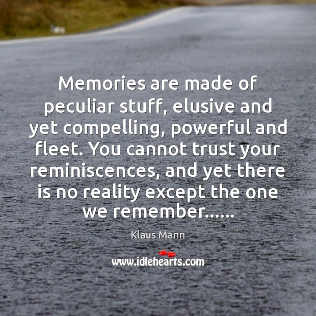 Memories are made of peculiar stuff, elusive and yet compelling, powerful and Image