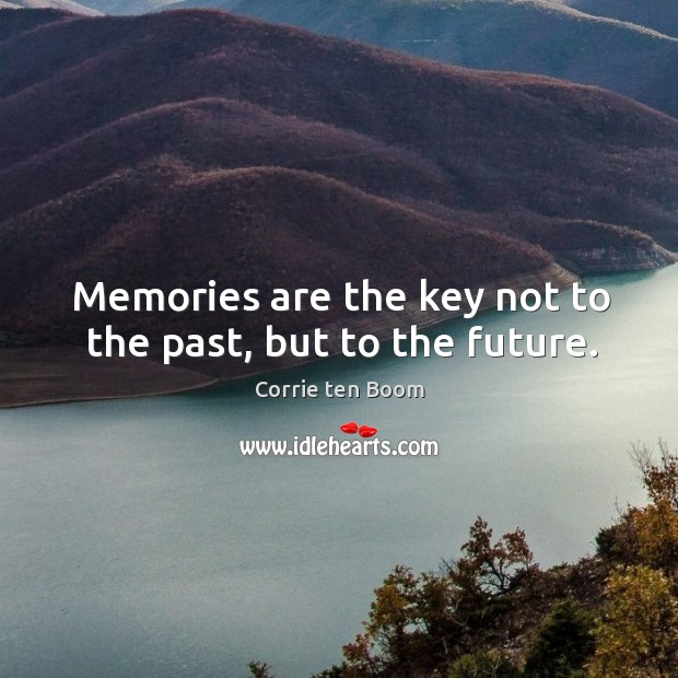 Image, Memories are the key not to the past, but to the future.