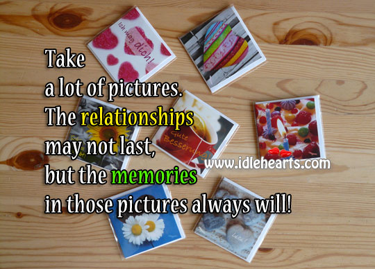 Image, Relationships may not last, but memories do.